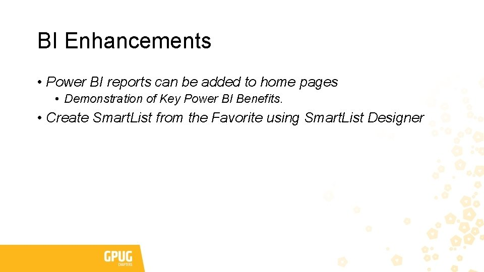 BI Enhancements • Power BI reports can be added to home pages • Demonstration