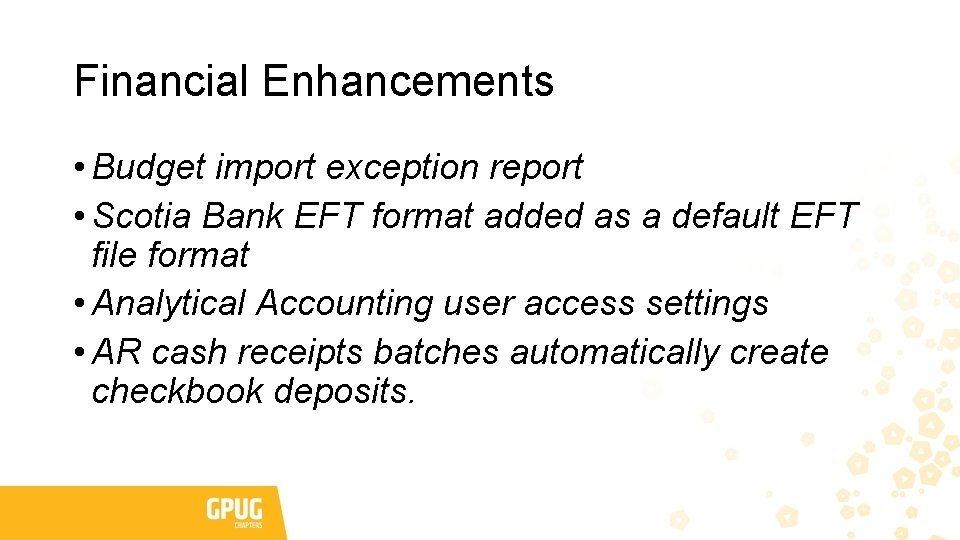 Financial Enhancements • Budget import exception report • Scotia Bank EFT format added as