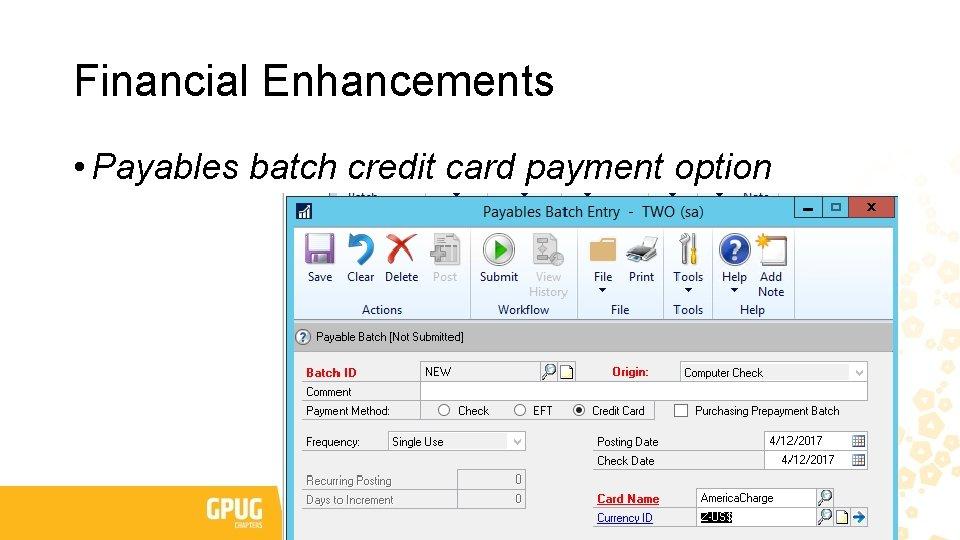 Financial Enhancements • Payables batch credit card payment option