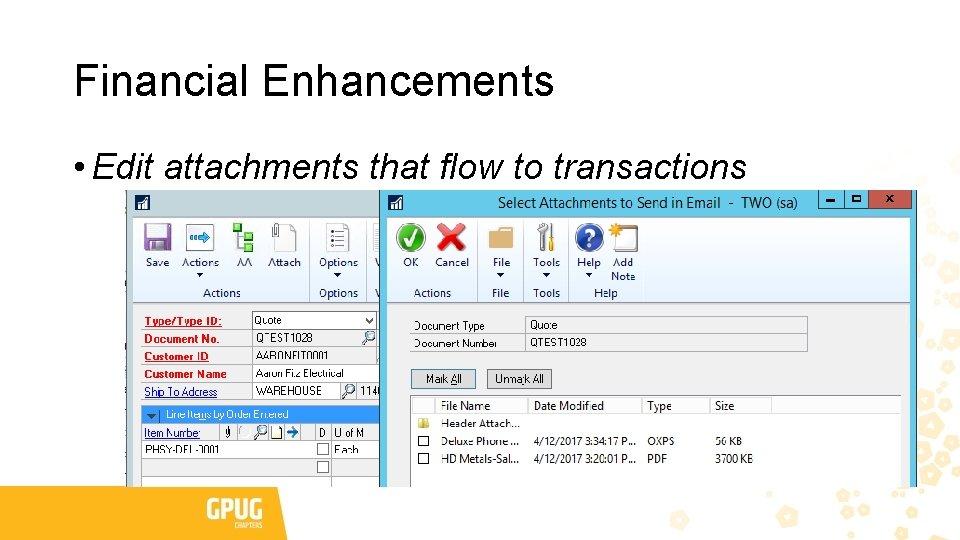 Financial Enhancements • Edit attachments that flow to transactions