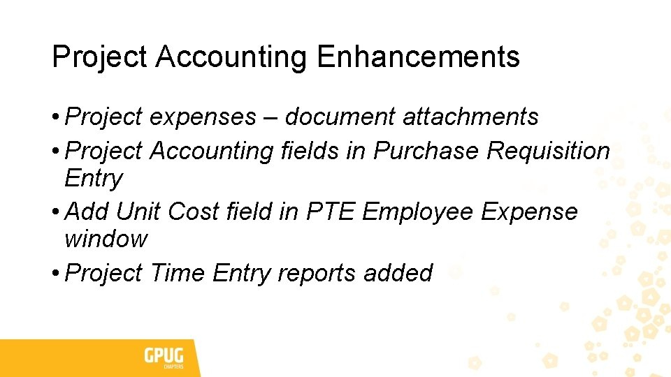 Project Accounting Enhancements • Project expenses – document attachments • Project Accounting fields in