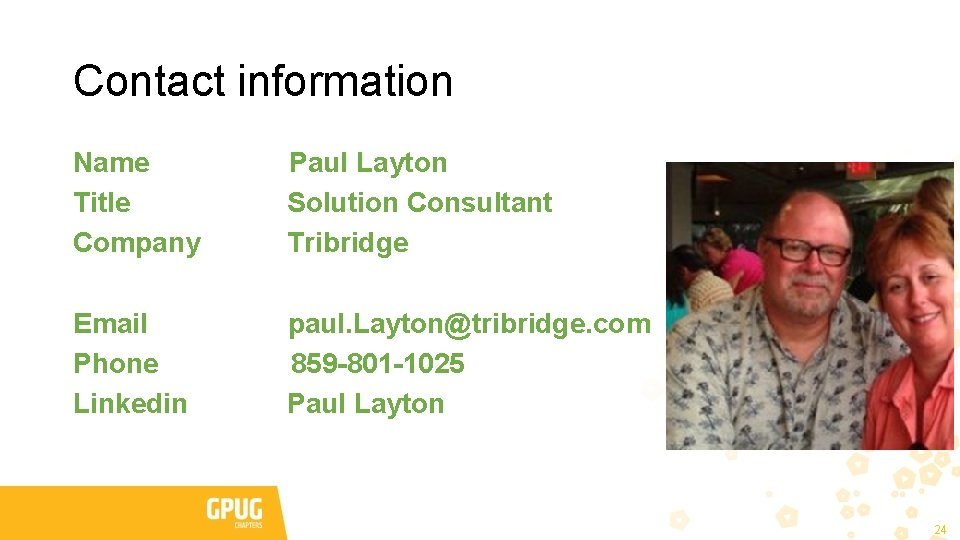 Contact information Name Title Company Paul Layton Solution Consultant Tribridge Email Phone Linkedin paul.