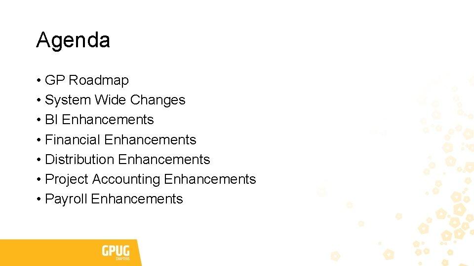 Agenda • GP Roadmap • System Wide Changes • BI Enhancements • Financial Enhancements
