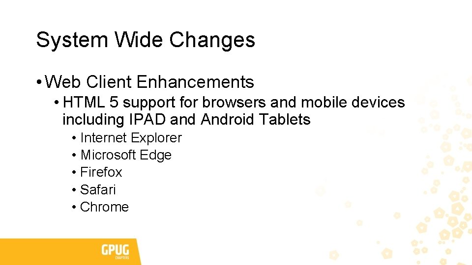 System Wide Changes • Web Client Enhancements • HTML 5 support for browsers and