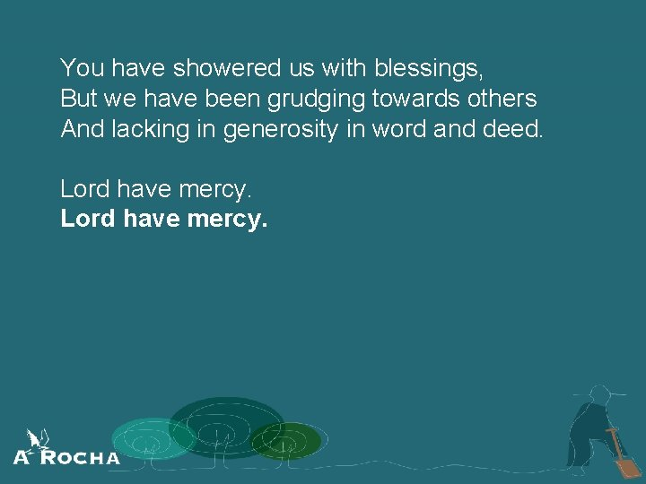 You have showered us with blessings, But we have been grudging towards others And