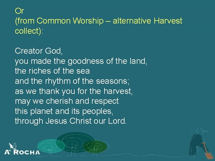 Or (from Common Worship – alternative Harvest collect): Creator God, you made the goodness