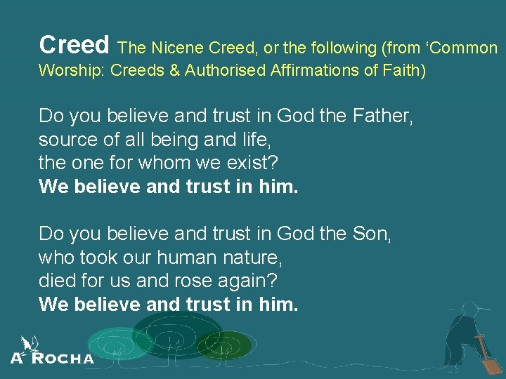 Creed The Nicene Creed, or the following (from 'Common Worship: Creeds & Authorised Affirmations