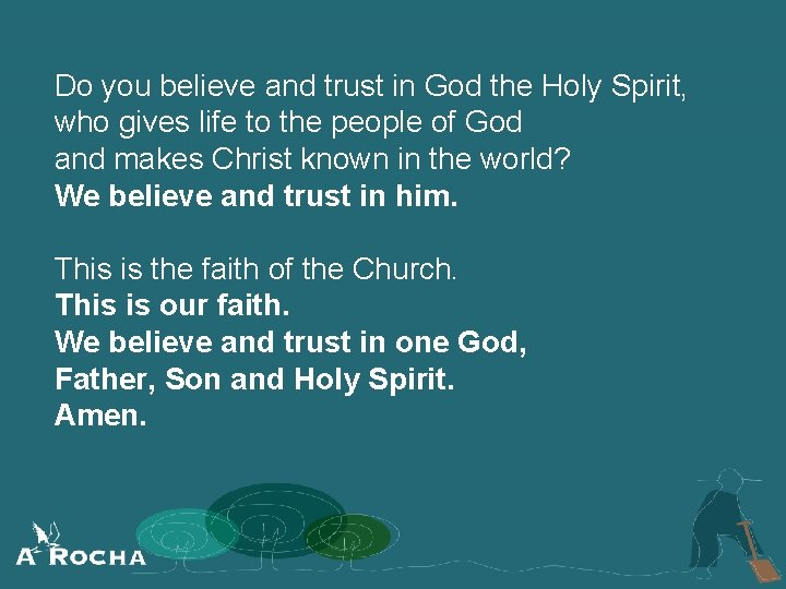 Do you believe and trust in God the Holy Spirit, who gives life to