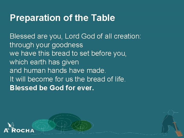 Preparation of the Table Blessed are you, Lord God of all creation: through your