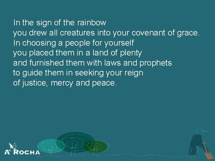 In the sign of the rainbow you drew all creatures into your covenant of