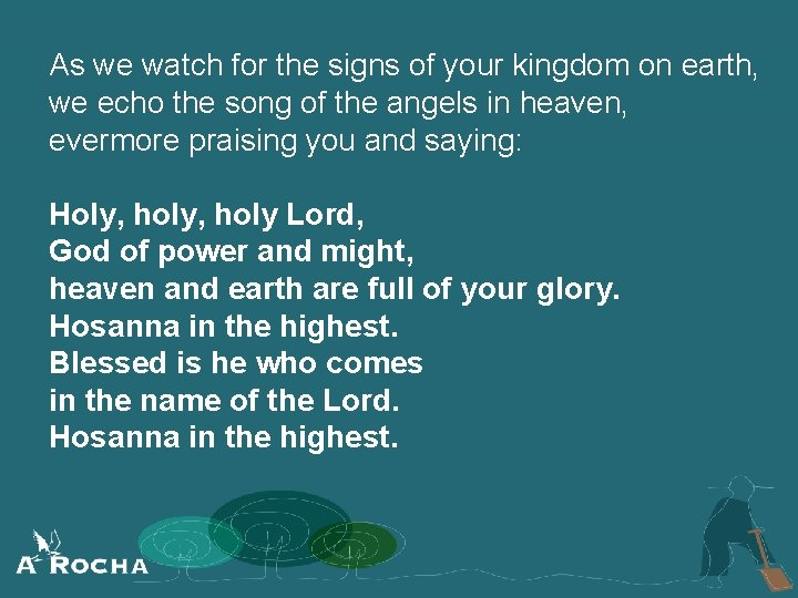 As we watch for the signs of your kingdom on earth, we echo the