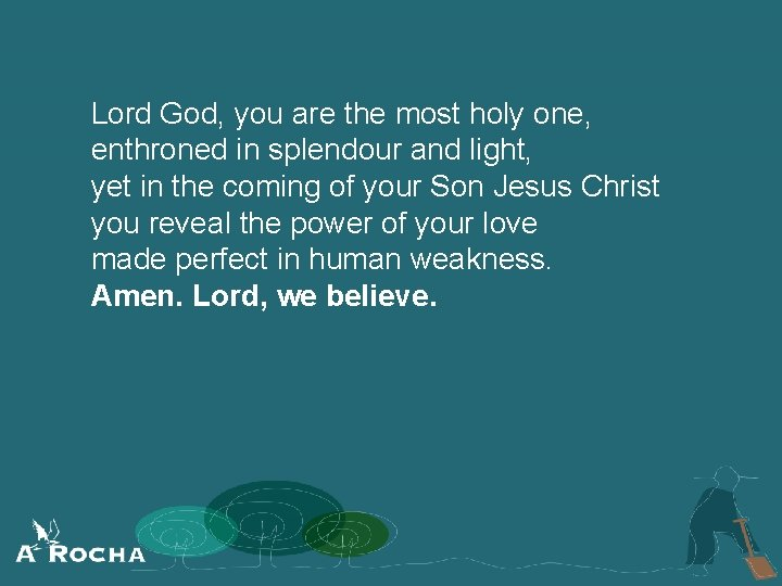 Lord God, you are the most holy one, enthroned in splendour and light, yet