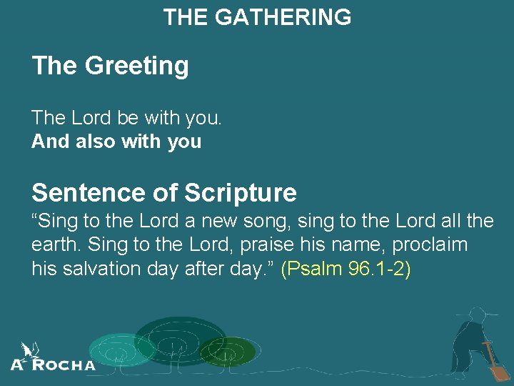 THE GATHERING The Greeting The Lord be with you. And also with you Sentence