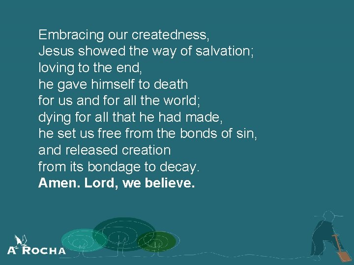 Embracing our createdness, Jesus showed the way of salvation; loving to the end, he