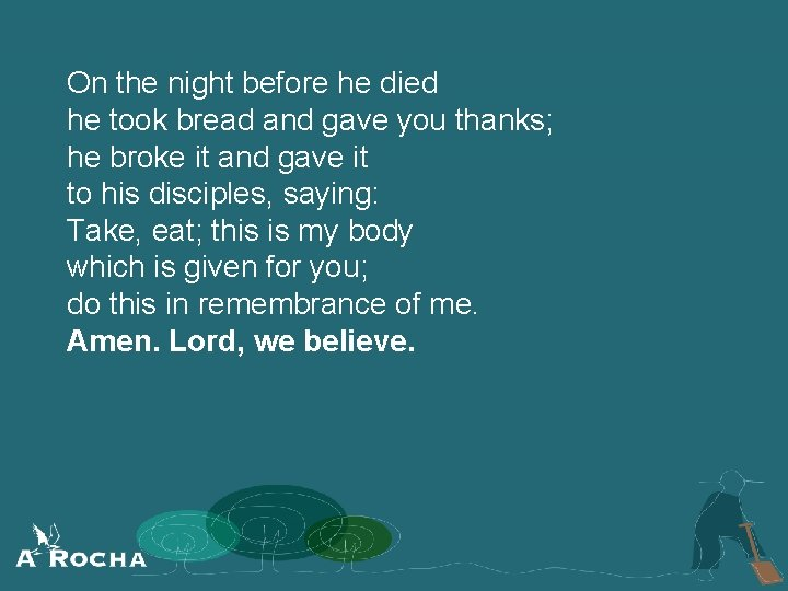 On the night before he died he took bread and gave you thanks; he