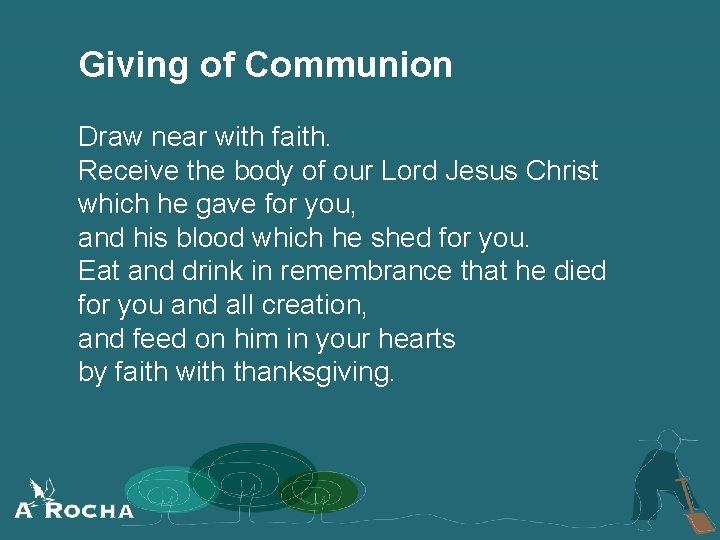 Giving of Communion Draw near with faith. Receive the body of our Lord Jesus