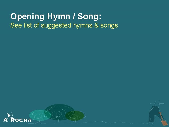 Opening Hymn / Song: See list of suggested hymns & songs