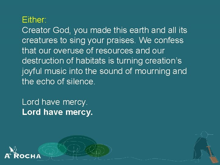 Either: Creator God, you made this earth and all its creatures to sing your