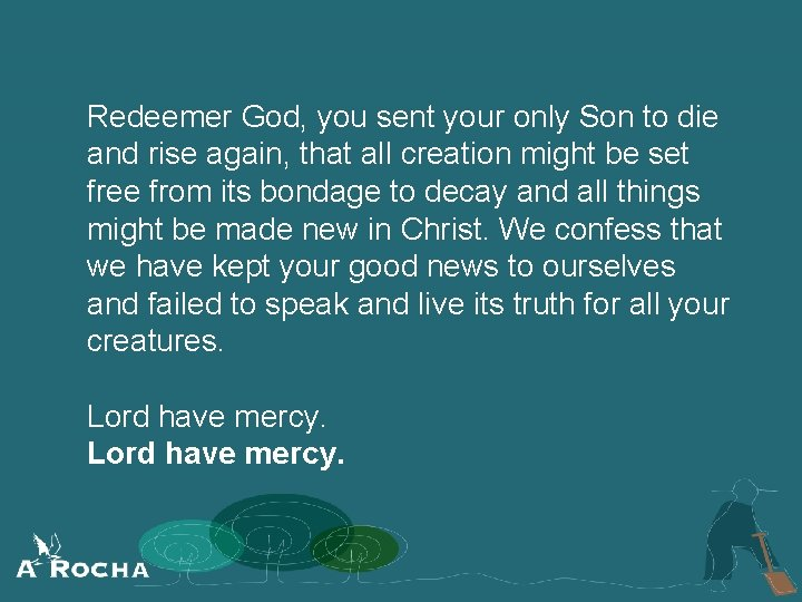 Redeemer God, you sent your only Son to die and rise again, that all