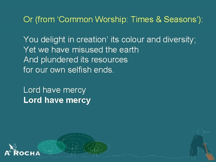 Or (from 'Common Worship: Times & Seasons'): You delight in creation' its colour and