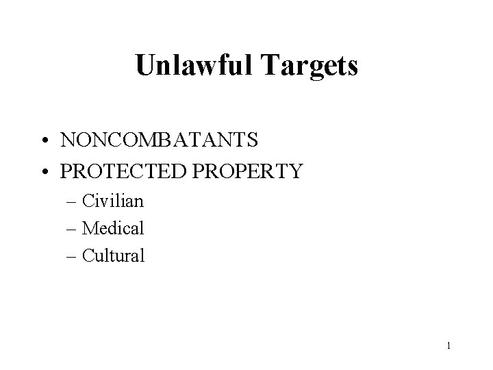 Unlawful Targets • NONCOMBATANTS • PROTECTED PROPERTY – Civilian – Medical – Cultural 1