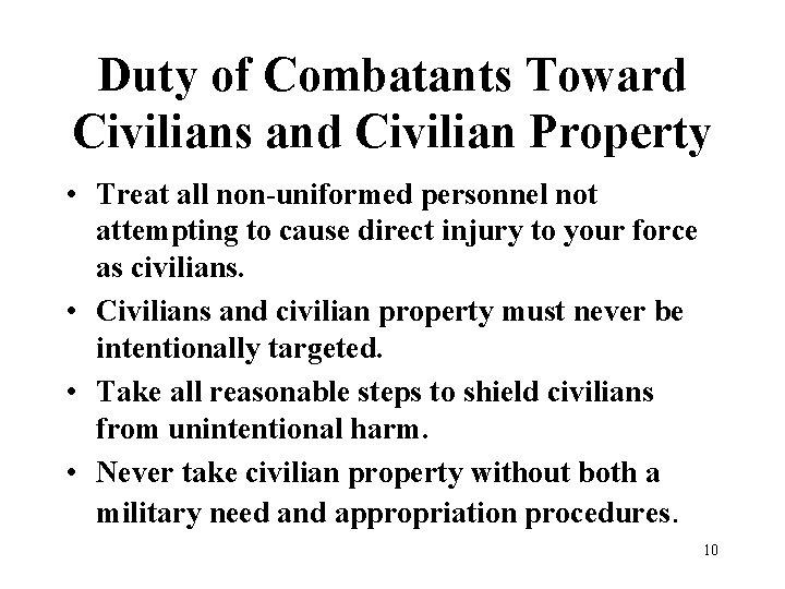 Duty of Combatants Toward Civilians and Civilian Property • Treat all non-uniformed personnel not