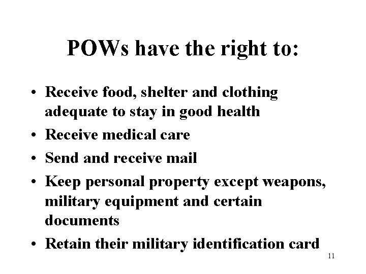 POWs have the right to: • Receive food, shelter and clothing adequate to stay