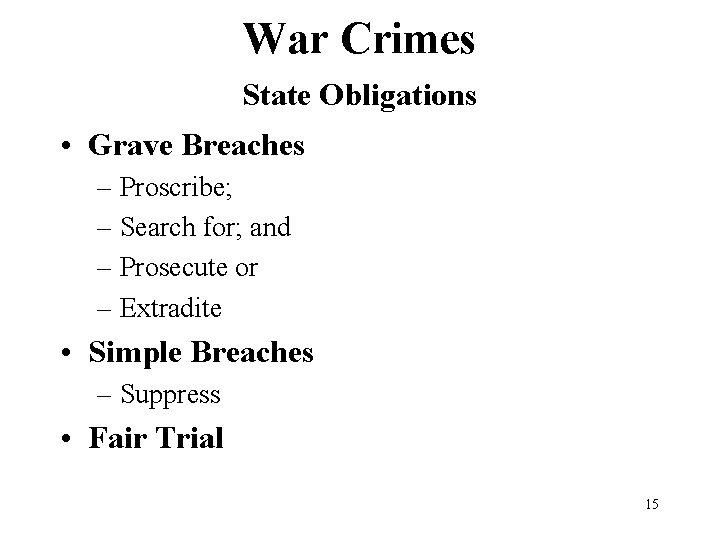 War Crimes State Obligations • Grave Breaches – Proscribe; – Search for; and –