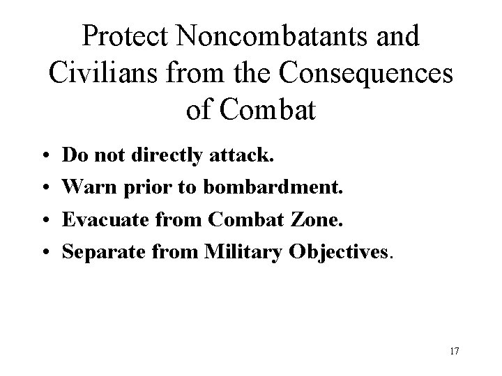 Protect Noncombatants and Civilians from the Consequences of Combat • • Do not directly