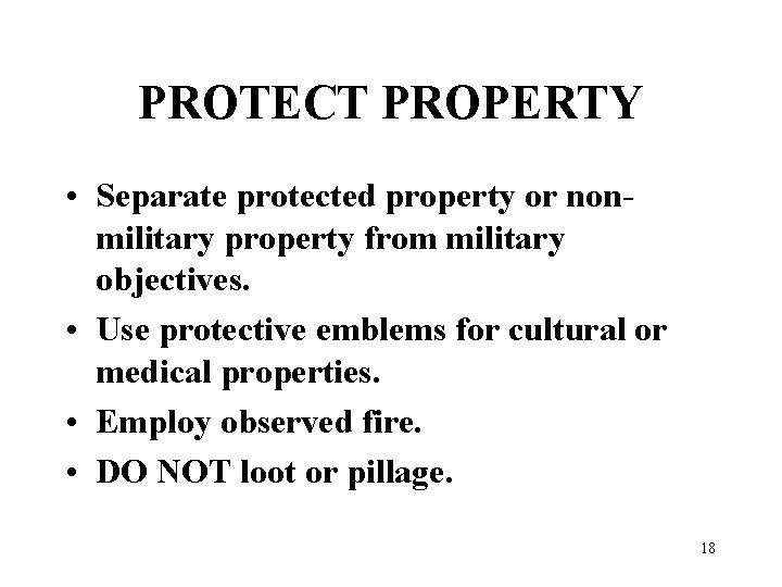 PROTECT PROPERTY • Separate protected property or nonmilitary property from military objectives. • Use