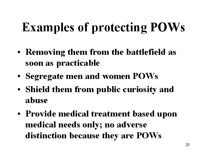 Examples of protecting POWs • Removing them from the battlefield as soon as practicable