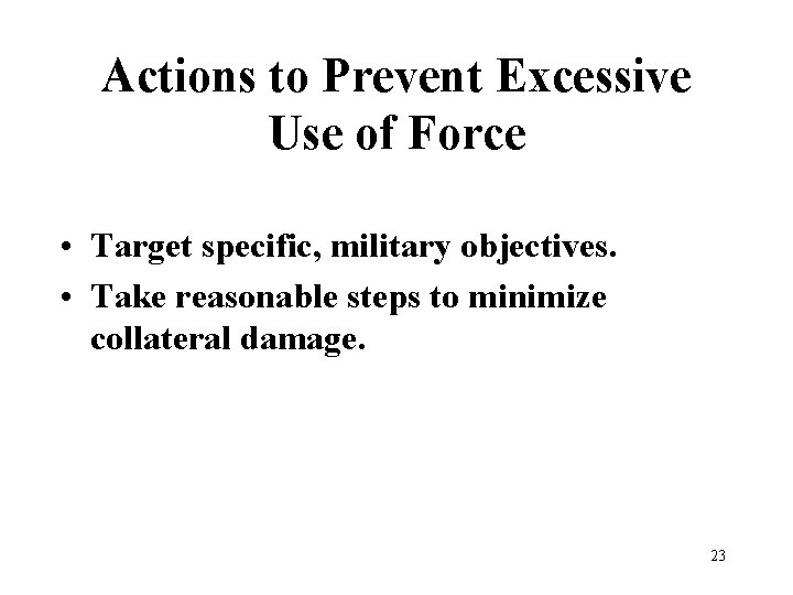 Actions to Prevent Excessive Use of Force • Target specific, military objectives. • Take