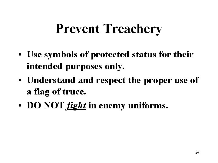 Prevent Treachery • Use symbols of protected status for their intended purposes only. •