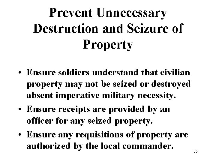 Prevent Unnecessary Destruction and Seizure of Property • Ensure soldiers understand that civilian property