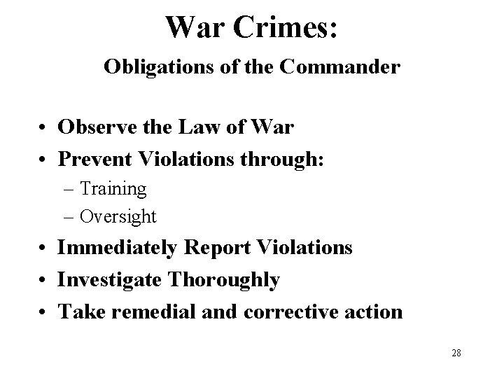 War Crimes: Obligations of the Commander • Observe the Law of War • Prevent