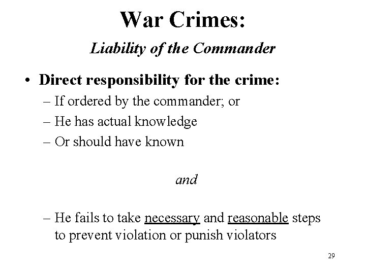 War Crimes: Liability of the Commander • Direct responsibility for the crime: – If