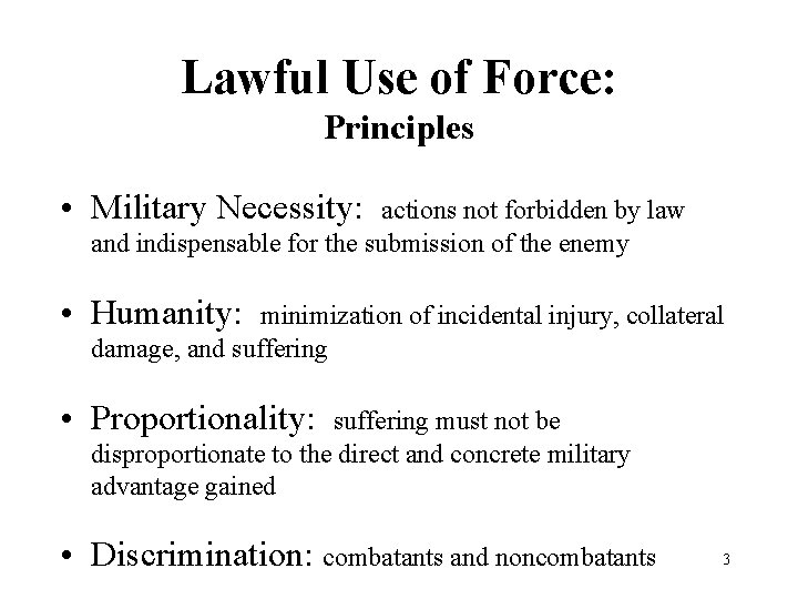 Lawful Use of Force: Principles • Military Necessity: actions not forbidden by law and
