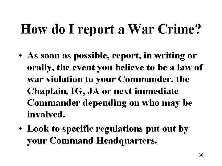 How do I report a War Crime? • As soon as possible, report, in
