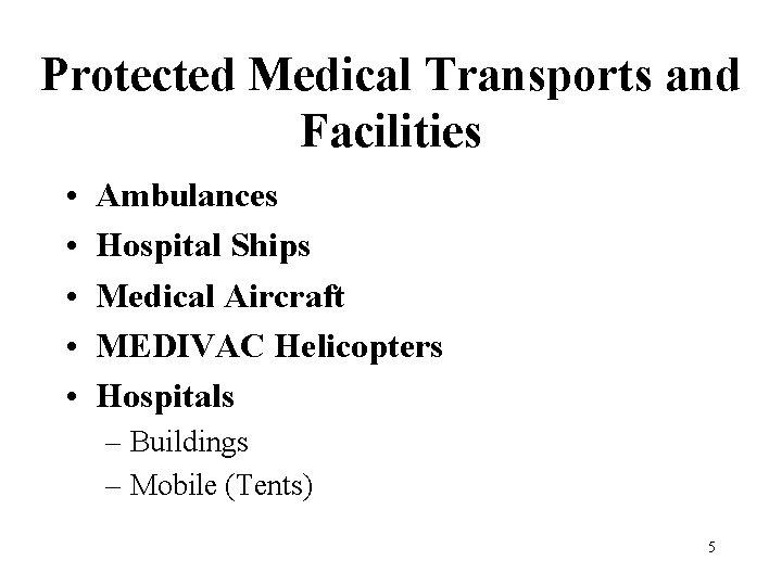 Protected Medical Transports and Facilities • • • Ambulances Hospital Ships Medical Aircraft MEDIVAC