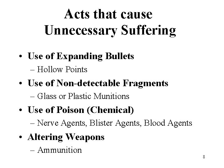 Acts that cause Unnecessary Suffering • Use of Expanding Bullets – Hollow Points •