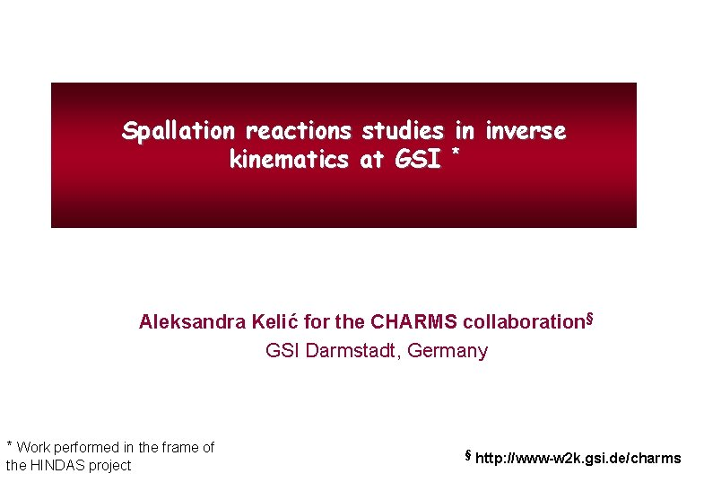Spallation reactions studies in inverse kinematics at GSI * Aleksandra Kelić for the CHARMS