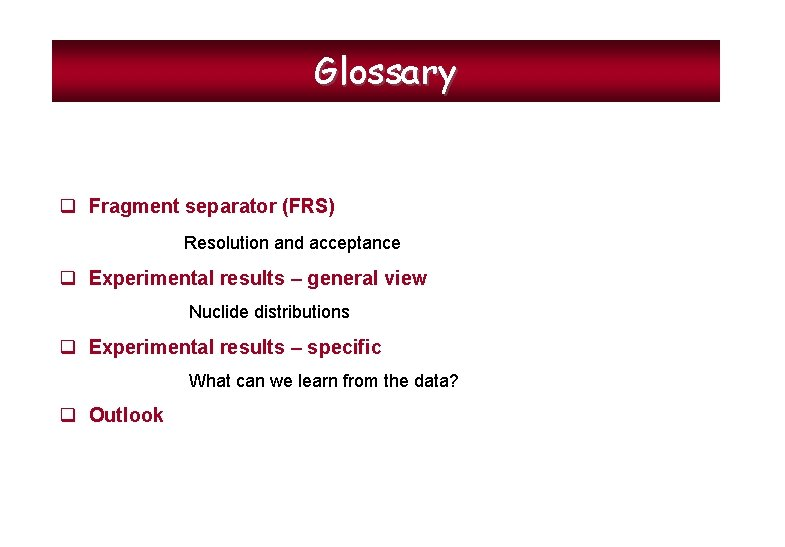 Glossary q Fragment separator (FRS) Resolution and acceptance q Experimental results – general view