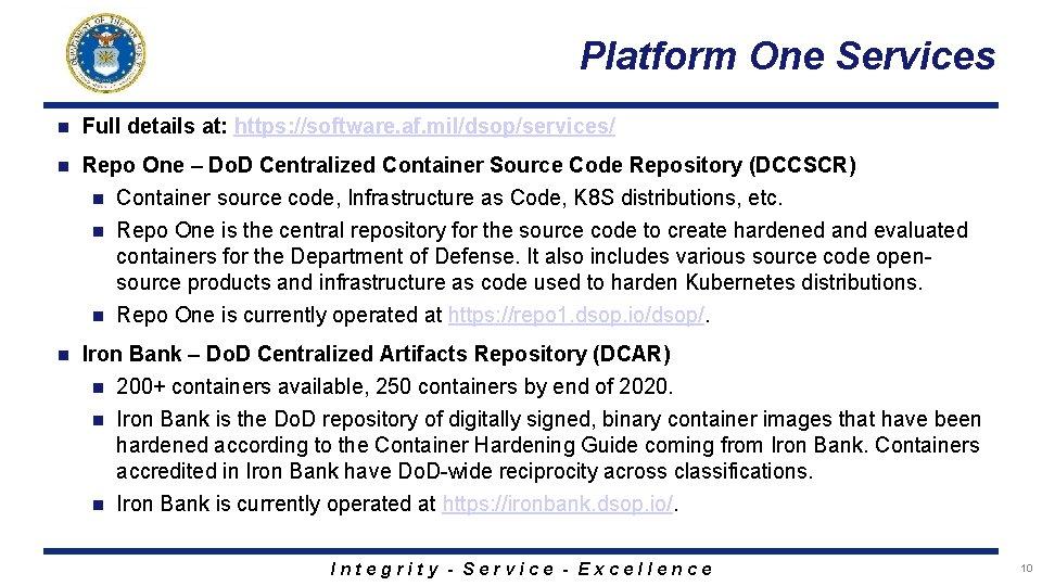 Platform One Services n Full details at: https: //software. af. mil/dsop/services/ n Repo One
