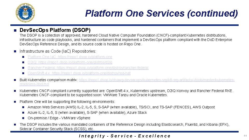Platform One Services (continued) n Dev. Sec. Ops Platform (DSOP) The DSOP is a