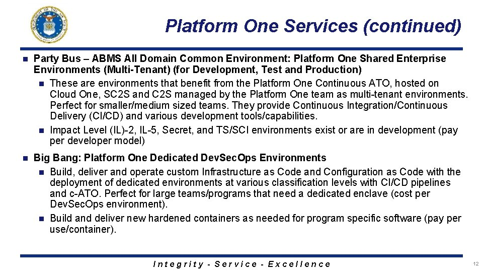 Platform One Services (continued) n Party Bus – ABMS All Domain Common Environment: Platform