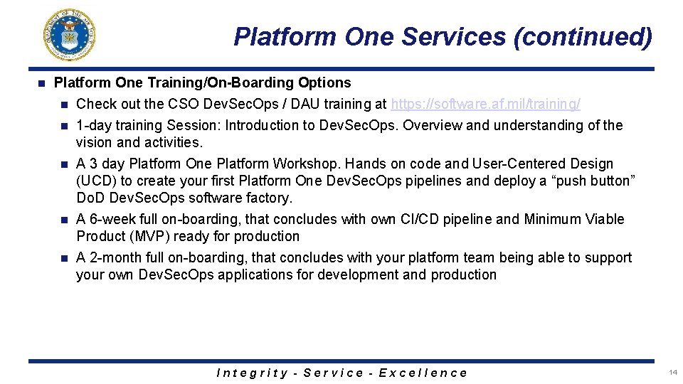 Platform One Services (continued) n Platform One Training/On-Boarding Options n Check out the CSO