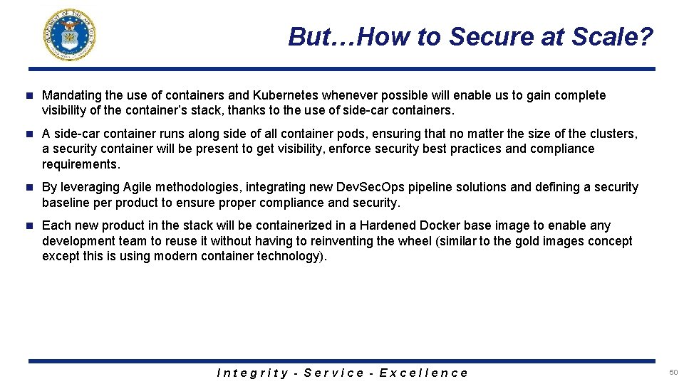 But…How to Secure at Scale? n Mandating the use of containers and Kubernetes whenever