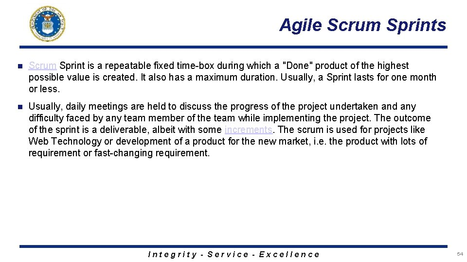 Agile Scrum Sprints n Scrum Sprint is a repeatable fixed time-box during which a