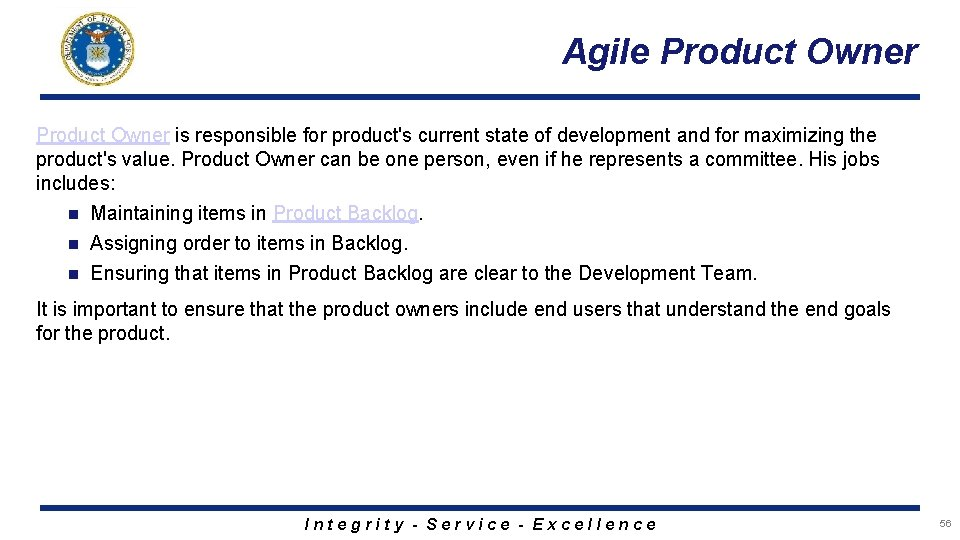 Agile Product Owner is responsible for product's current state of development and for maximizing