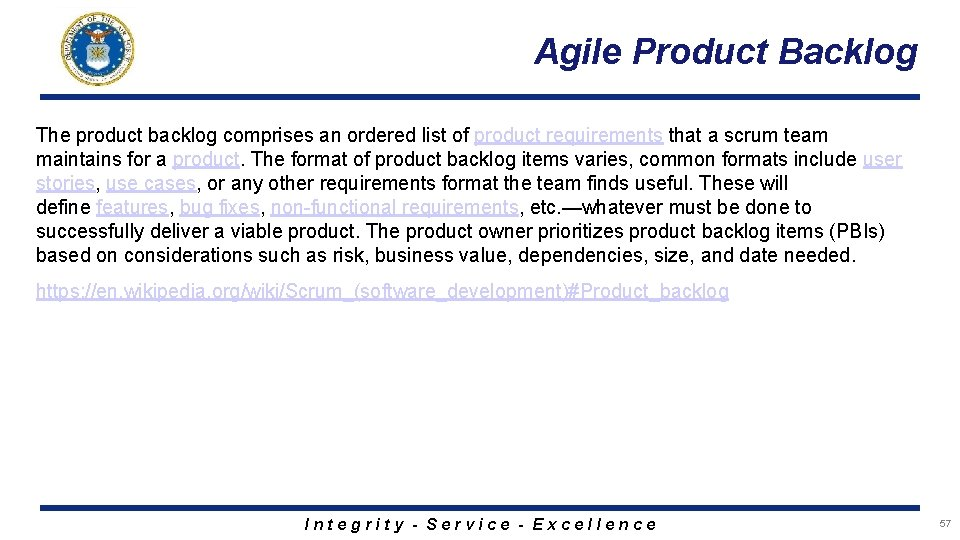 Agile Product Backlog The product backlog comprises an ordered list of product requirements that